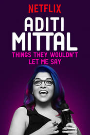 Aditi Mittal: Things They Wouldn't Let Me Say