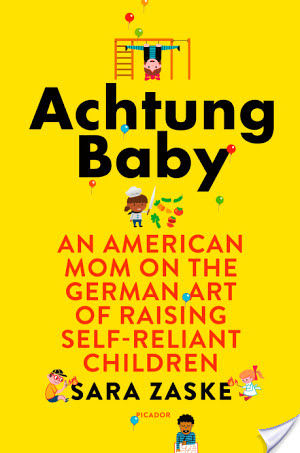 Achtung Baby: An American Mom On The German Art Of Raising Self-Reliant Children